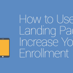FEATURED_How-to-Use-Landing-Pages-to-Increase-Your-Enrollment-Rates