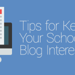 FEATURED_Tips-for-Keeping-Your-School's-Blog-Interesting