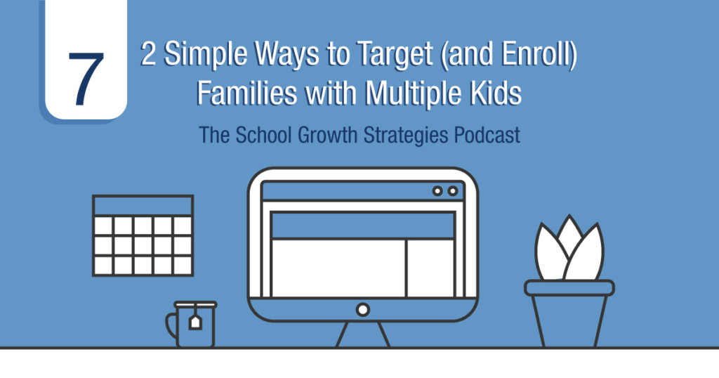 2 Simple Ways to Target (and Enroll) Families with Multiple Kids